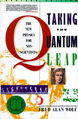 Taking the Quantum Leap: The New Physics for Nonscientists, Wolf, Fred Alan