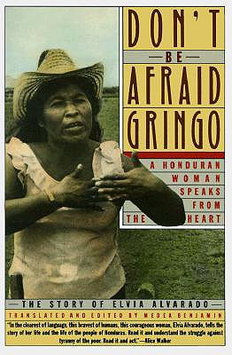 Image for Don't Be Afraid, Gringo: A Honduran Woman Speaks From The Heart: The Story of Elvia Alvarado