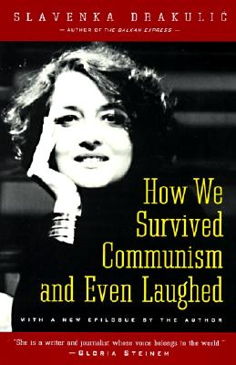 How We Survived Communism & Even Laughed, Drakulic, Slavenka