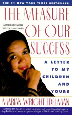 The Measure of Our Success: Letter to My Children and Yours, Marian Wright Edelman