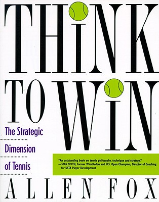 Image for Think to Win: Strategic Dimension of Tennis, The