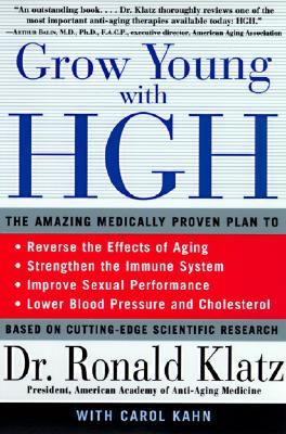 Grow Young With Hgh : The Amazing Medically Proven Plan to Reverse Aging, RONALD KLATZ, CAROL KAHN