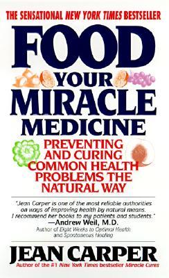 Food: Your Miracle Medicine, Jean Carper