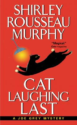 Cat Laughing Last (A Joe Grey Mystery), SHIRLEY ROUSSEAU MURPHY
