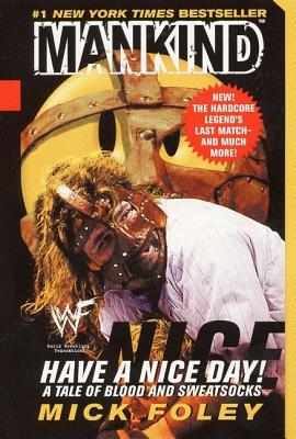 Have A Nice Day: A Tale of Blood and Sweatsocks, Mick Foley, Mankind