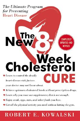 "The New 8-Week Cholesterol Cure: The Ultimate Program for Preventing Heart Disease, ""Kowalski, Robert E."""