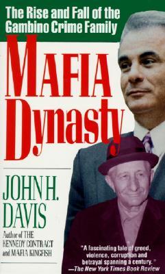 Mafia Dynasty: The Rise and Fall of the Gambino Crime Family, JOHN H. DAVIS