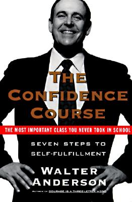 The Confidence Course: Seven Steps to Self-Fulfillment, Anderson, Walter