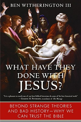 Image for What Have They Done with Jesus?: Beyond Strange Theories and Bad History--Why We Can Trust the Bible