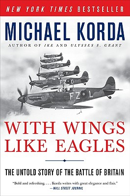With Wings Like Eagles: The Untold Story of the Battle of Britain, Korda, Michael