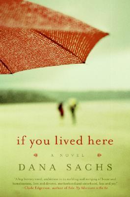 If You Lived Here: A Novel, Sachs, Dana