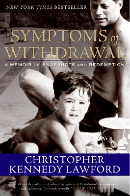 Symptoms of Withdrawal: A Memoir of Snapshots and Redemption, Lawford, Christopher Kennedy