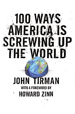 100 Ways America Is Screwing Up the World, John Tirman