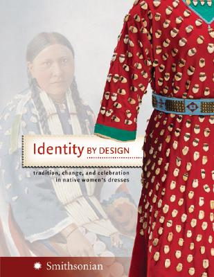 Image for Identity by Design: Tradition, Change, and Celebration in Native Women's Dresses