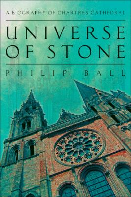 Image for Universe of Stone: A Biography of Chartres Cathedral