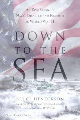 Image for DOWN TO THE SEA EPIC STORY OF NAVAL DISASTER AND HEROISM IN WORLD WAR II