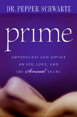 Prime: Adventures and Advice on Sex, Love, and the Sensual Years, Pepper Schwartz