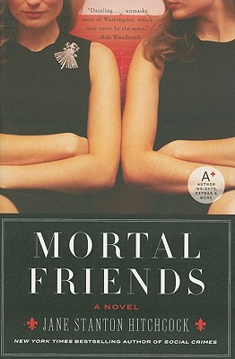 Mortal Friends: A Novel, Jane Stanton Hitchcock