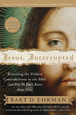 Jesus, Interrupted: Revealing the Hidden Contradictions in the Bible (And Why We Don't Know About Them), Ehrman, Bart D.