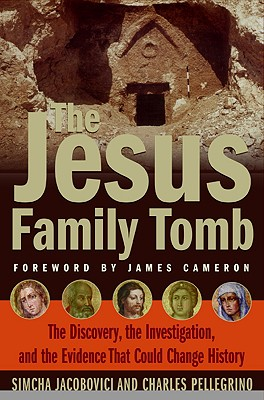 The Jesus Family Tomb: The Discovery, the Investigation, and the Evidence that Could Change History, JACOBOVICI, Simcha; PELLEGRINO, Charles
