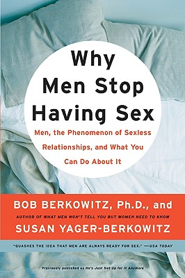 Image for Why Men Stop Having Sex: Men, the Phenomenon of Sexless Relationships, and What You Can Do About It