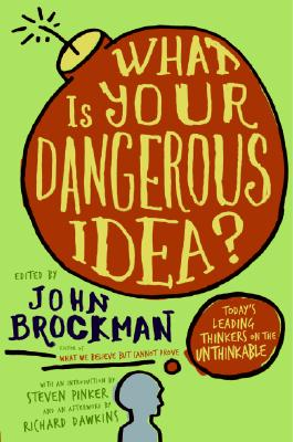 Image for WHAT IS YOUR DANGEROUS IDEA? TODAY'S LEADING THINKERS ON THE UNTHINKABLE