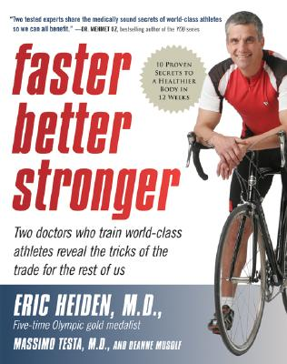 Faster, Better, Stronger: 10 Proven Secrets to a Healthier Body in 12 Weeks, M.D. EricHeiden,  M.D. MassimoTesta, DeAnne Musolf