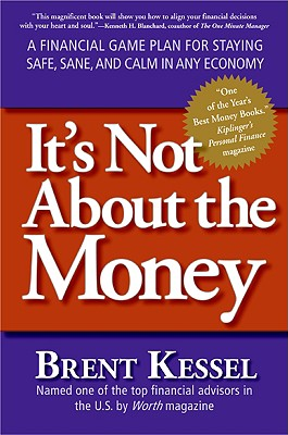 Image for It's Not About the Money: A Financial Game Plan for Staying Safe, Sane, and Calm in Any Economy