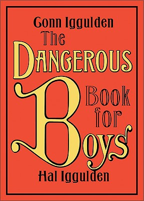 The Dangerous Book for Boys, Iggulden, Conn; Iggulden, Hal