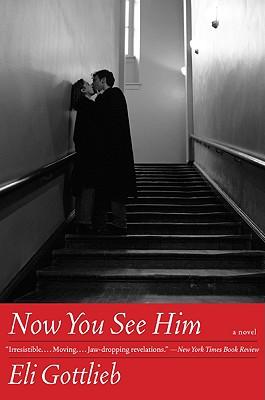 Now You See Him: A Novel, Eli Gottlieb
