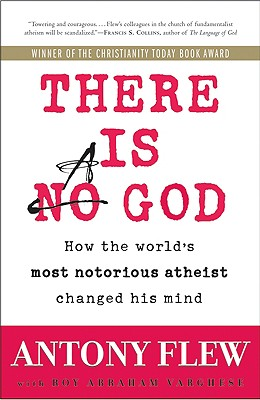 There Is a God: How the World's Most Notorious Atheist Changed His Mind, Antony Flew, Roy Abraham Varghese