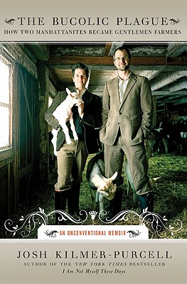 Image for The Bucolic Plague  How Two Manhattanites Became Gentlemen Farmers: An Unconventional Memoir