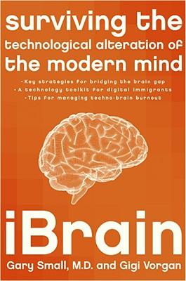 iBrain: Surviving the Technological Alteration of the Modern Mind, Gary Small, Gigi Vorgan