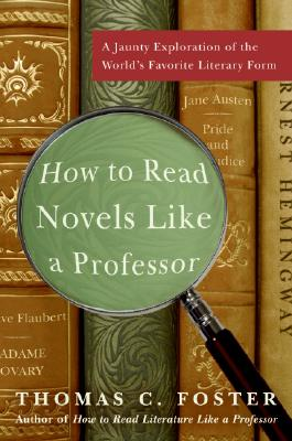 Image for How to Read Novels Like a Professor: A Jaunty Exploration of the World's Favorite Literary Form