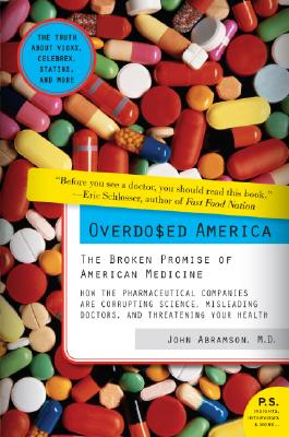 Overdosed America: The Broken Promise of American Medicine, John Abramson
