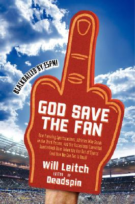 God Save the Fan: How Preening Sportscasters, Athletes Who Speak in the Third Person, and the Occasional Convicted Quarterback Have Taken the Fun Out of Sports (And How We Can Get It Back), Will Leitch