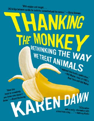 Image for Thanking the Monkey: Rethinking the Way We Treat Animals