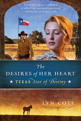 Image for The Desires of Her Heart (Texas: Star of Destiny, Book 1)