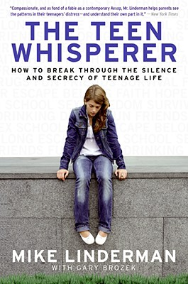 The Teen Whisperer: How to Break through the Silence and Secrecy of Teenage Life, Mike Linderman, Gary Brozek