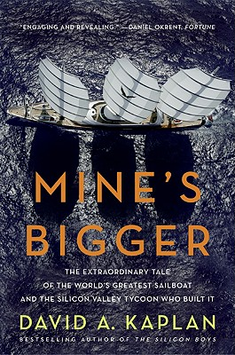 Image for Mine's Bigger: The Extraordinary Tale of the World's Greatest Sailboat and the Silicon Valley Tycoon Who Built It