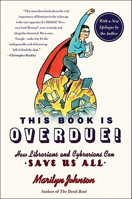 Image for This Book Is Overdue!: How Librarians and Cybrarians Can Save Us All