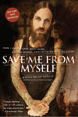 Image for Save Me from Myself: How I Found God, Quit Korn, Kicked Drugs, and Lived to Tell My Story
