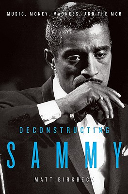 Image for Deconstructing Sammy: Music, Money, Madness, and the Mob