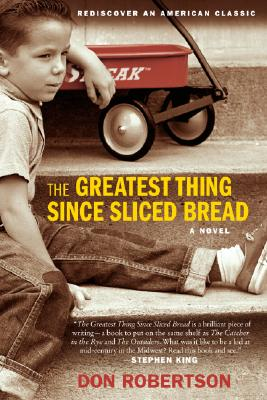 The Greatest Thing Since Sliced Bread: A Novel, Don Robertson