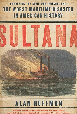 Image for Sultana: Surviving the Civil War, Prison, and the Worst Maritime Disaster in American History