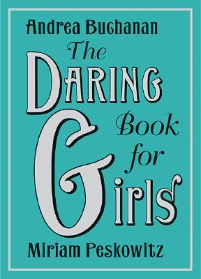 The Daring Book for Girls, Andrea J. Buchanan, Miriam Peskowitz