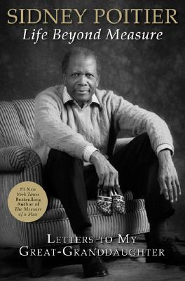 Life Beyond Measure: Letters To My Great-granddaughter, Sidney Poitier