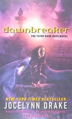 Dawnbreaker (Dark Days, Book 3), Jocelynn Drake