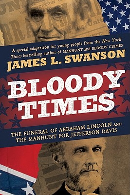 Image for Bloody Times: The Funeral of Abraham Lincoln and the Manhunt for Jefferson Davis