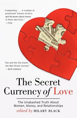 Image for The Secret Currency of Love: The Unabashed Truth About Women, Money, and Relationships